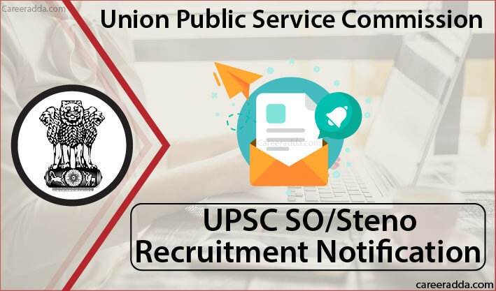 UPSC SO/ Steno Recruitment
