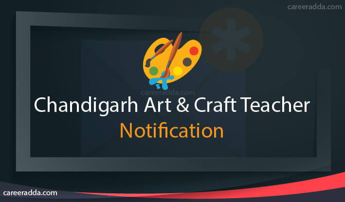 Chandigarh Art & Craft Teacher Notification